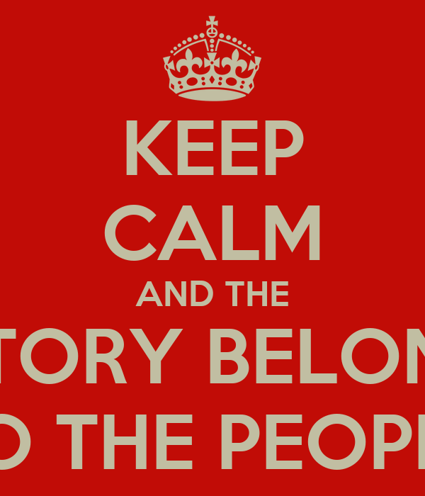 KEEP CALM AND THE VICTORY BELONGS  TO THE PEOPLE
