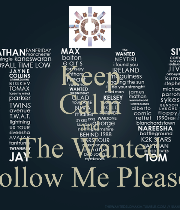 Keep Calm and The Wanted Follow Me Please