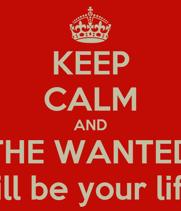 KEEP CALM AND THE WANTED will be your life