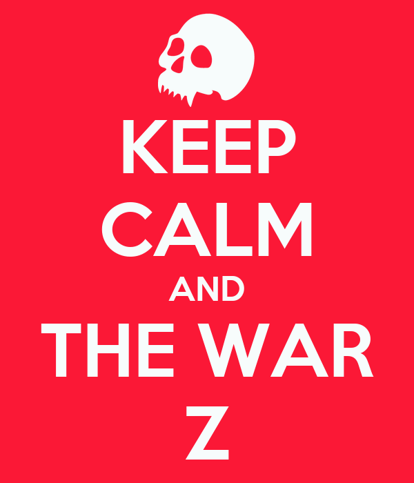 KEEP CALM AND THE WAR Z