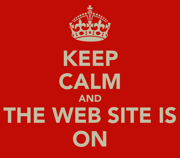 KEEP CALM AND THE WEB SITE IS ON