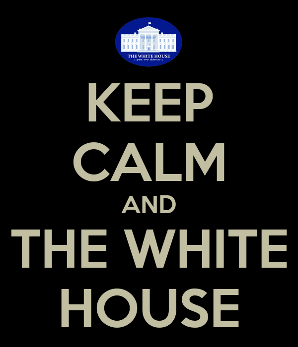 KEEP CALM AND THE WHITE HOUSE