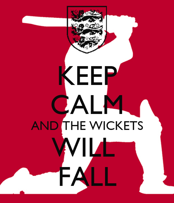 KEEP CALM AND THE WICKETS WILL  FALL