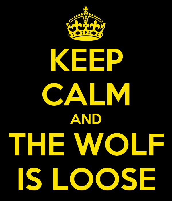 KEEP CALM AND THE WOLF IS LOOSE