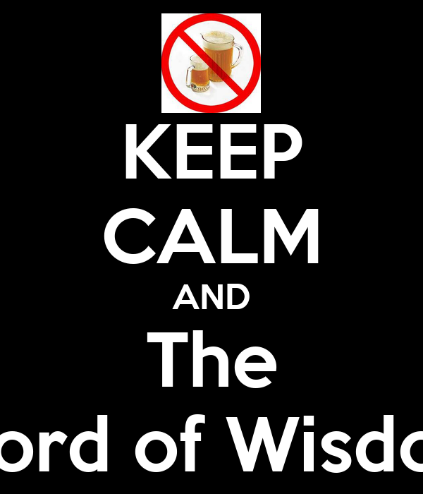 KEEP CALM AND The Word of Wisdom