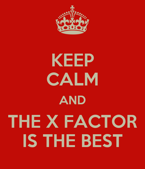 KEEP CALM AND THE X FACTOR IS THE BEST