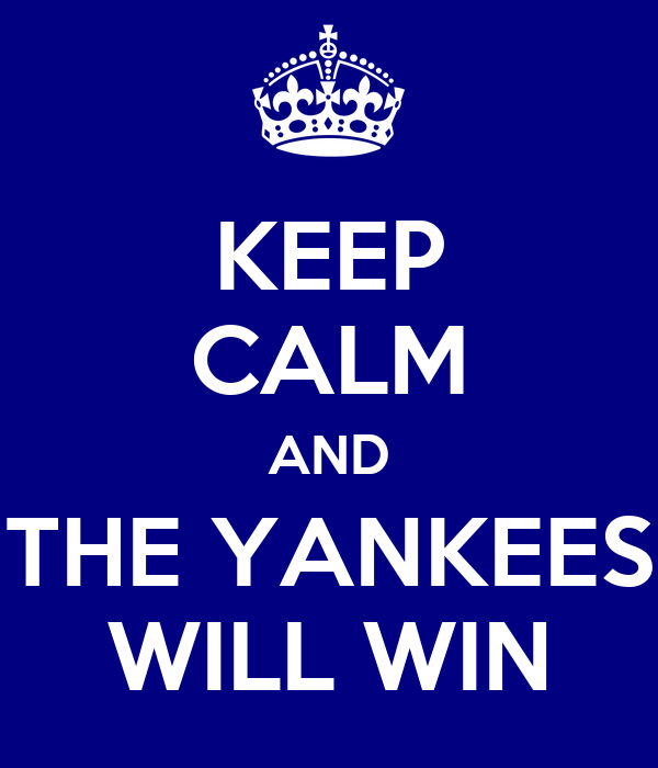 KEEP CALM AND THE YANKEES WILL WIN