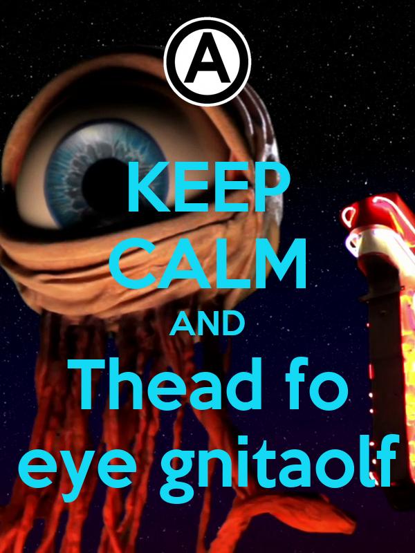 KEEP CALM AND Thead fo eye gnitaolf