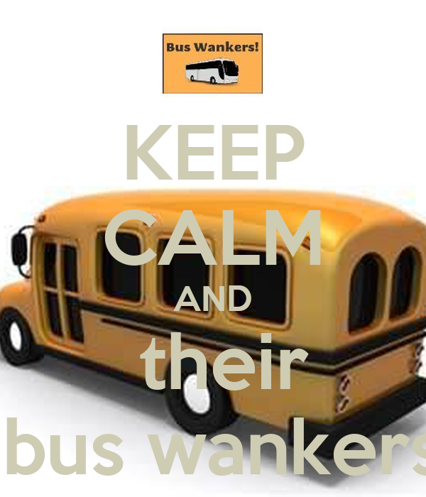 KEEP CALM AND  their  bus wankers