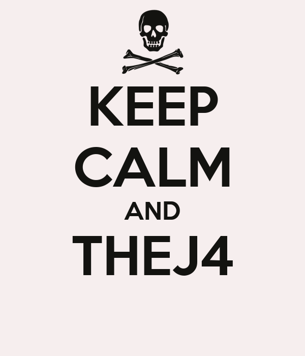 KEEP CALM AND THEJ4