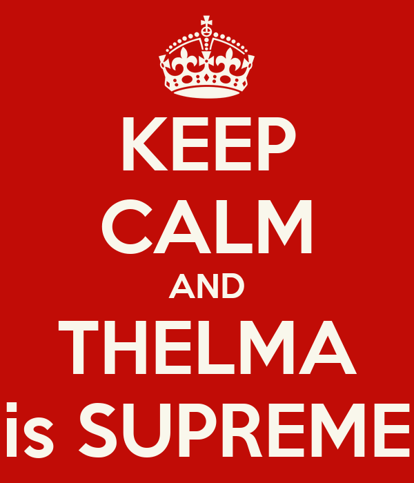KEEP CALM AND THELMA is SUPREME