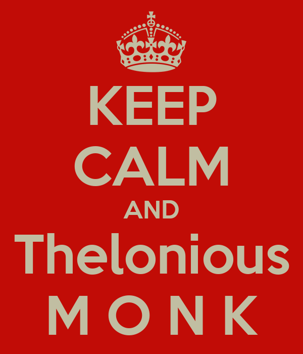 KEEP CALM AND Thelonious M O N K