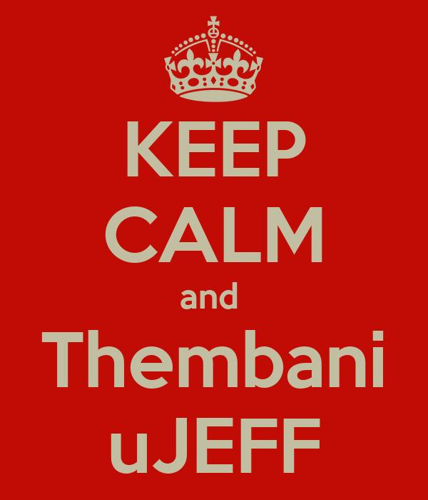 KEEP CALM and  Thembani uJEFF