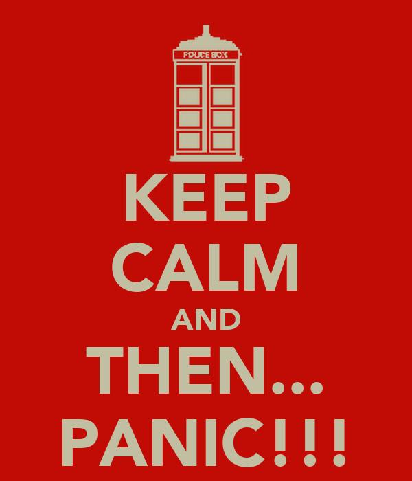 KEEP CALM AND THEN... PANIC!!!