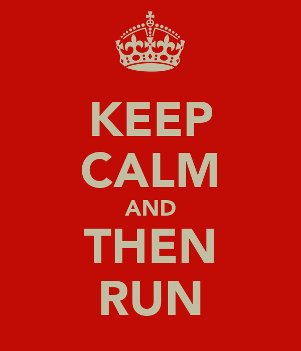 KEEP CALM AND THEN RUN