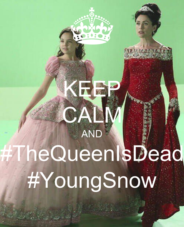 KEEP CALM AND #TheQueenIsDead #YoungSnow