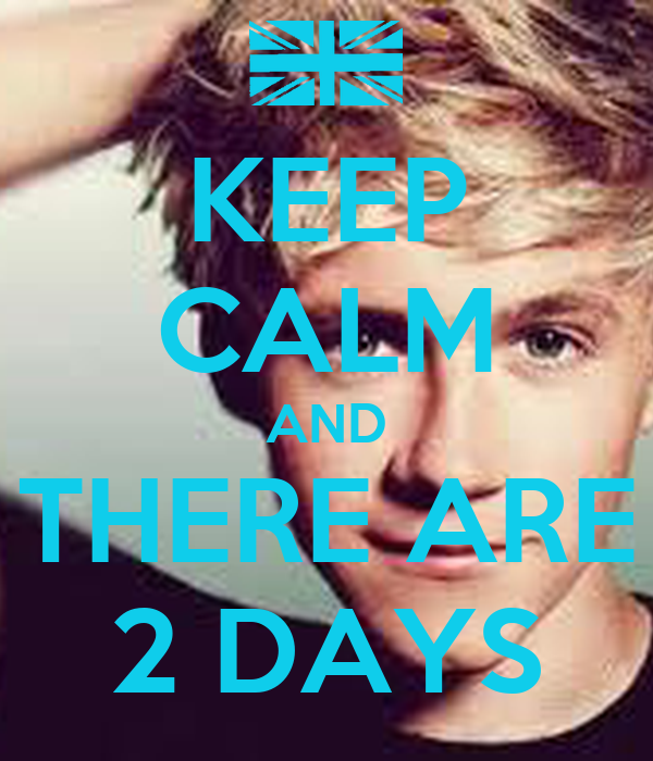 KEEP CALM AND THERE ARE 2 DAYS