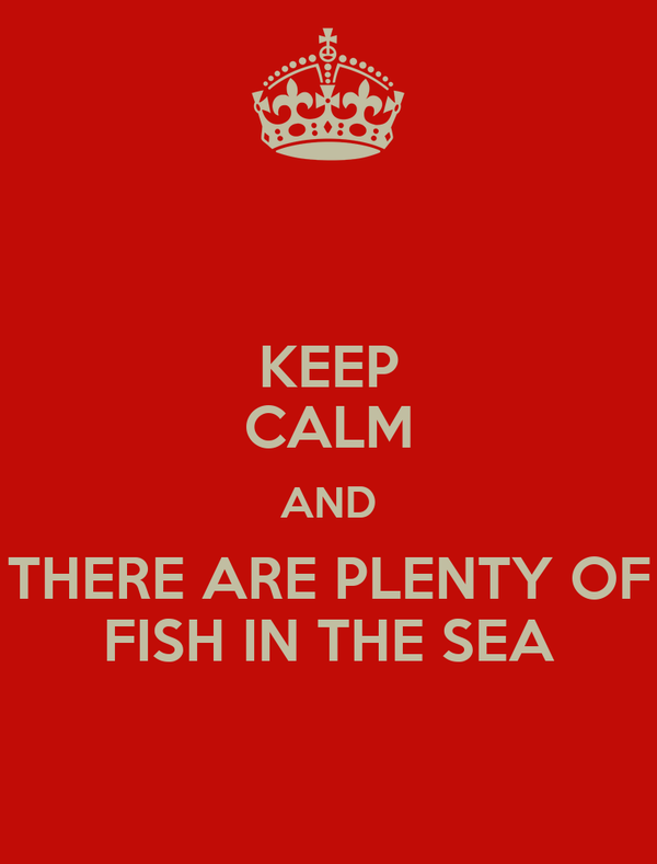 Keep calm and there are plenty of fish in the sea poster for There are plenty of fish in the sea