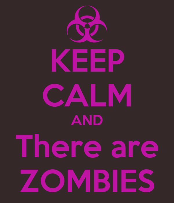 KEEP CALM AND There are ZOMBIES