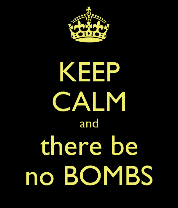 KEEP CALM and there be no BOMBS