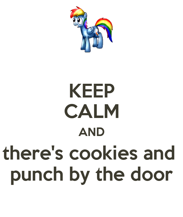 KEEP CALM AND there's cookies and  punch by the door