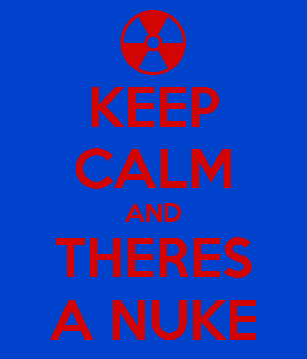KEEP CALM AND THERES A NUKE
