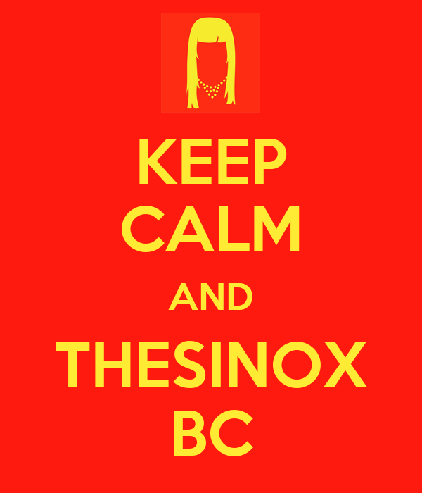 KEEP CALM AND THESINOX BC