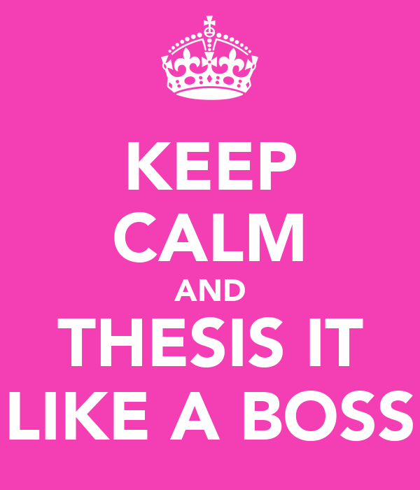 KEEP CALM AND THESIS IT LIKE A BOSS