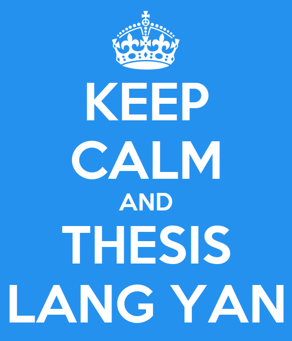 KEEP CALM AND THESIS LANG YAN