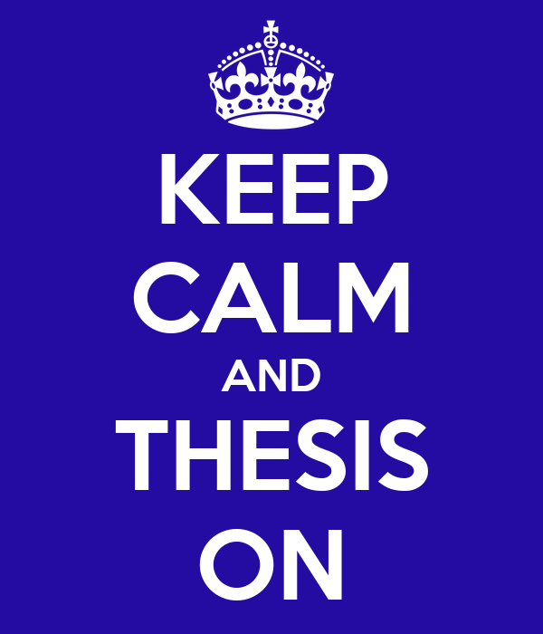 KEEP CALM AND THESIS ON