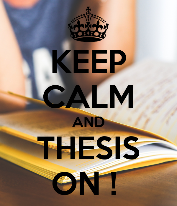 KEEP CALM AND THESIS ON !
