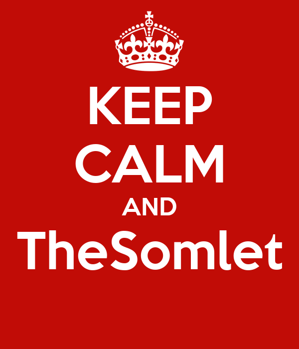 KEEP CALM AND TheSomlet