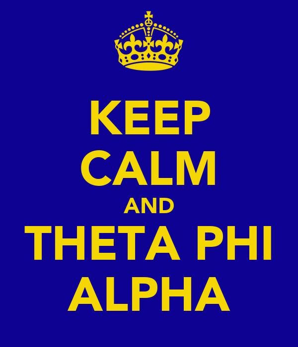 KEEP CALM AND THETA PHI ALPHA