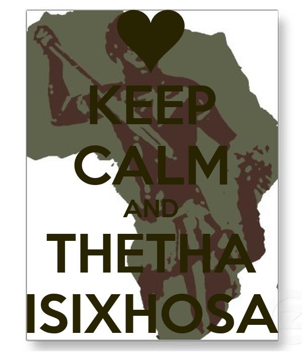 KEEP CALM AND THETHA ISIXHOSA