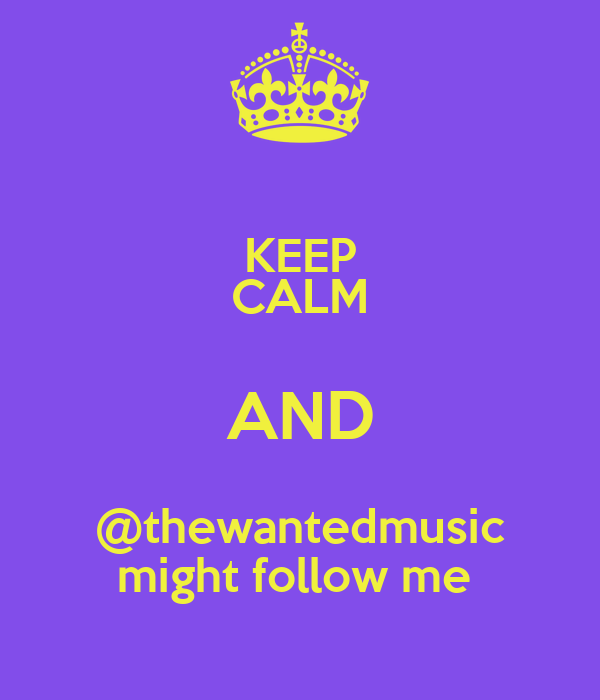 KEEP CALM AND @thewantedmusic might follow me