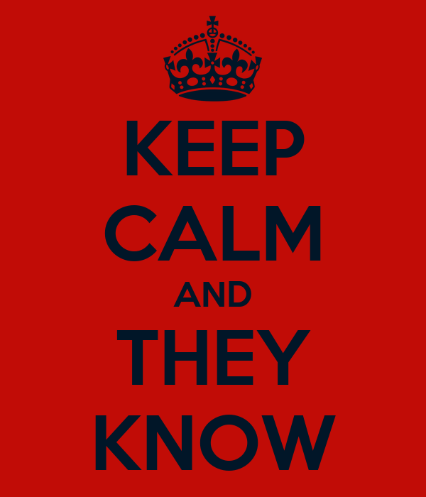 KEEP CALM AND THEY KNOW