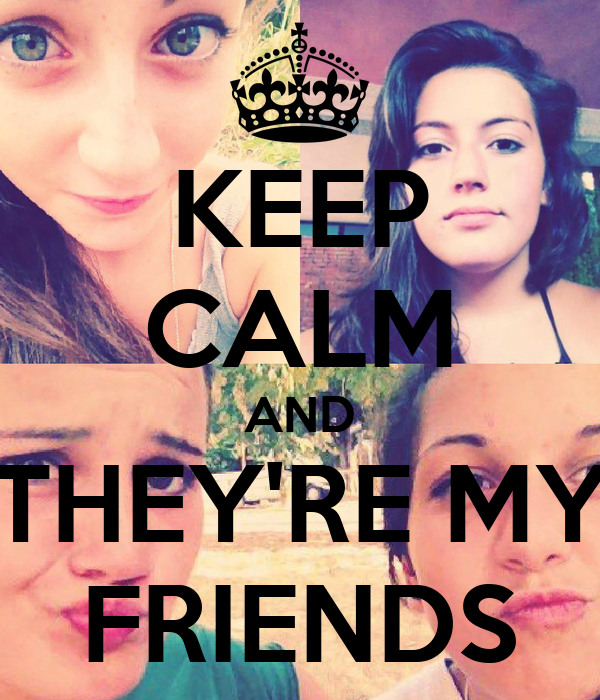 KEEP CALM AND THEY'RE MY FRIENDS