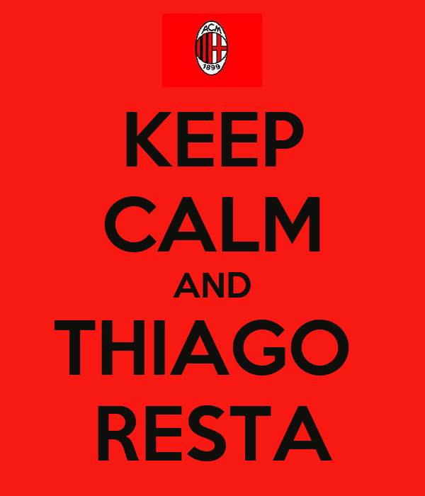 KEEP CALM AND THIAGO  RESTA