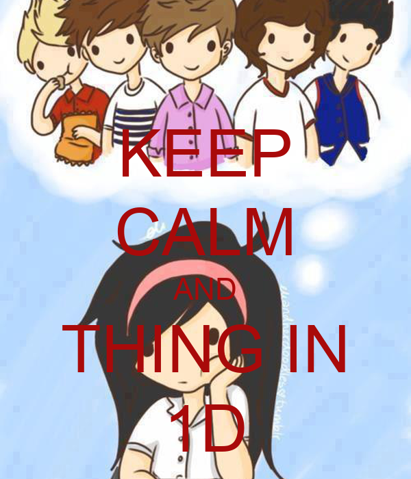 KEEP CALM AND THING IN 1D