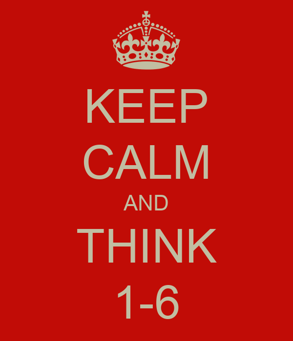 KEEP CALM AND THINK 1-6
