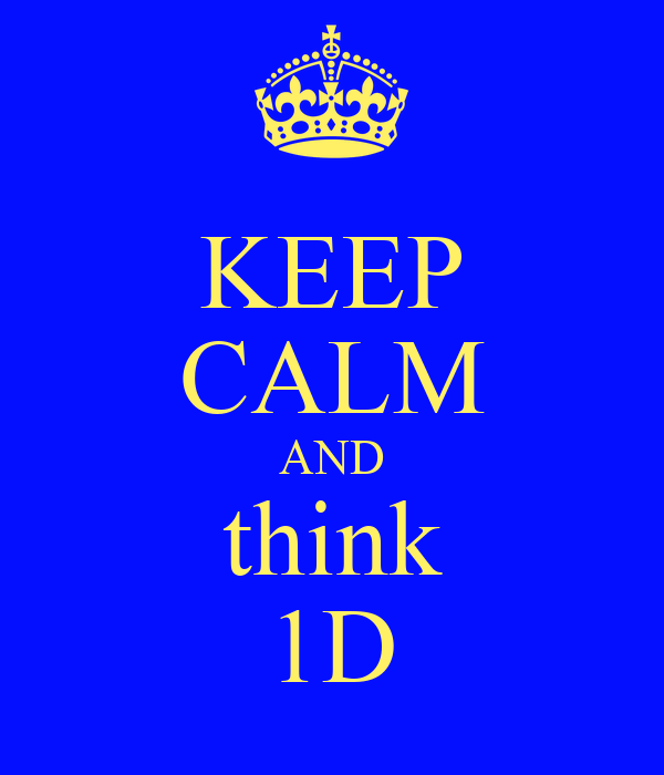 KEEP CALM AND think 1D