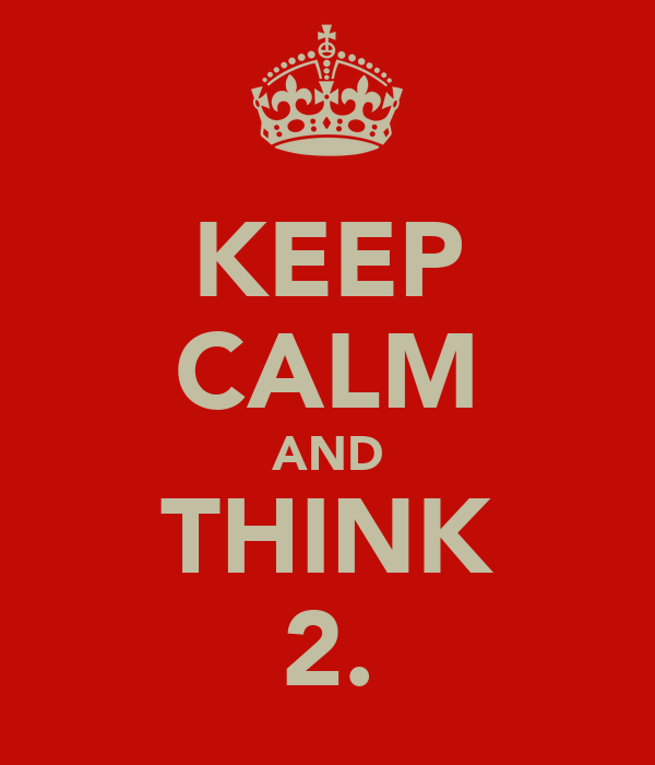 KEEP CALM AND THINK 2.
