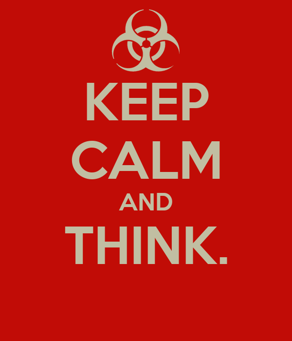 KEEP CALM AND THINK.