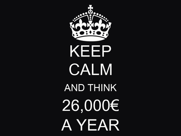 KEEP CALM AND THINK 26,000€ A YEAR