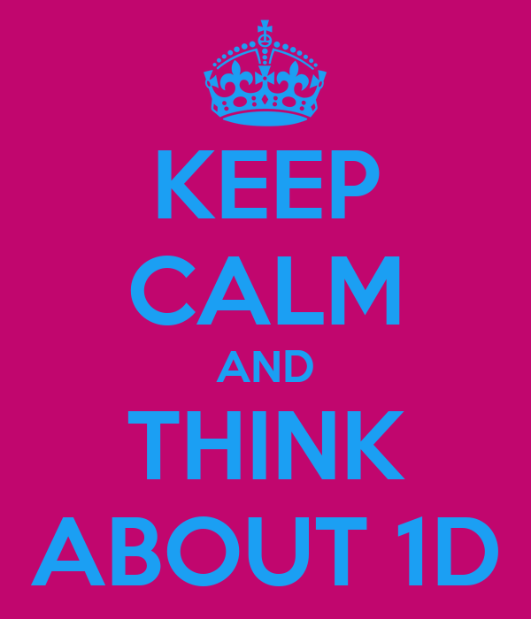 KEEP CALM AND THINK ABOUT 1D