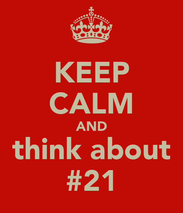 KEEP CALM AND think about #21