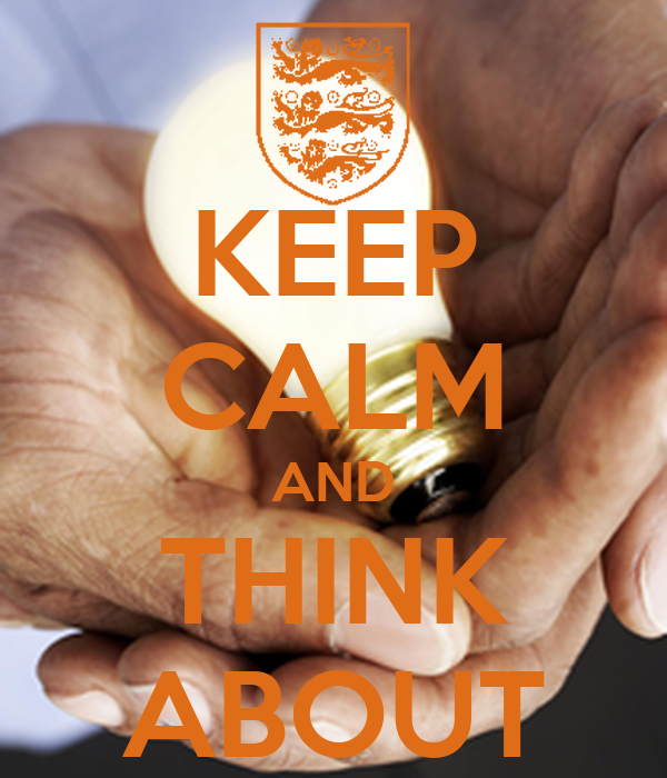 KEEP CALM AND THINK ABOUT