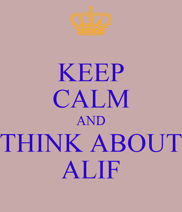 KEEP CALM AND THINK ABOUT ALIF