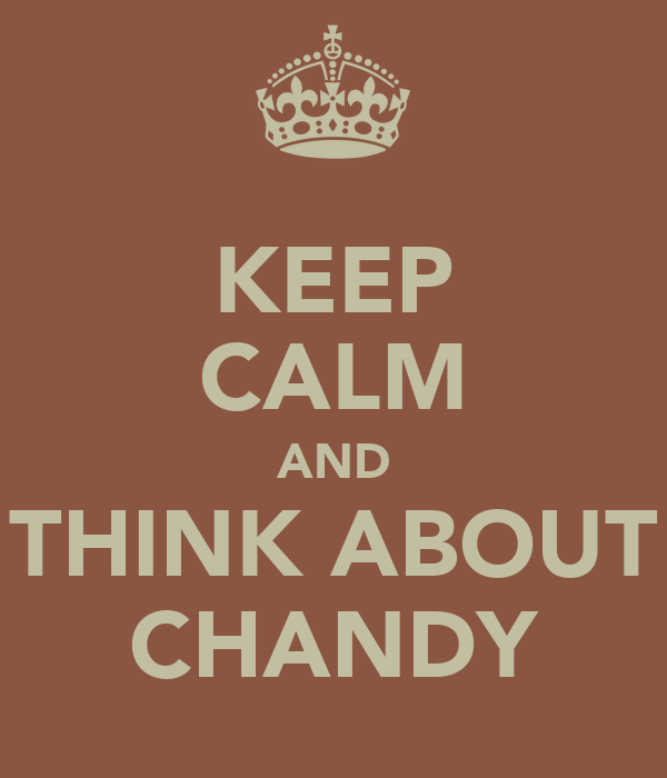 KEEP CALM AND THINK ABOUT CHANDY