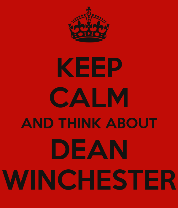 KEEP CALM AND THINK ABOUT DEAN WINCHESTER